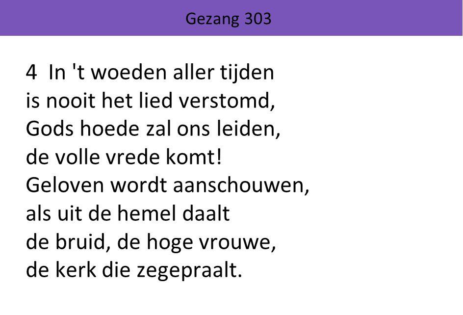 Gezang 303 4 In t woeden aller tijden is nooit het lied verstomd, Gods hoede zal ons leiden, de volle vrede komt.