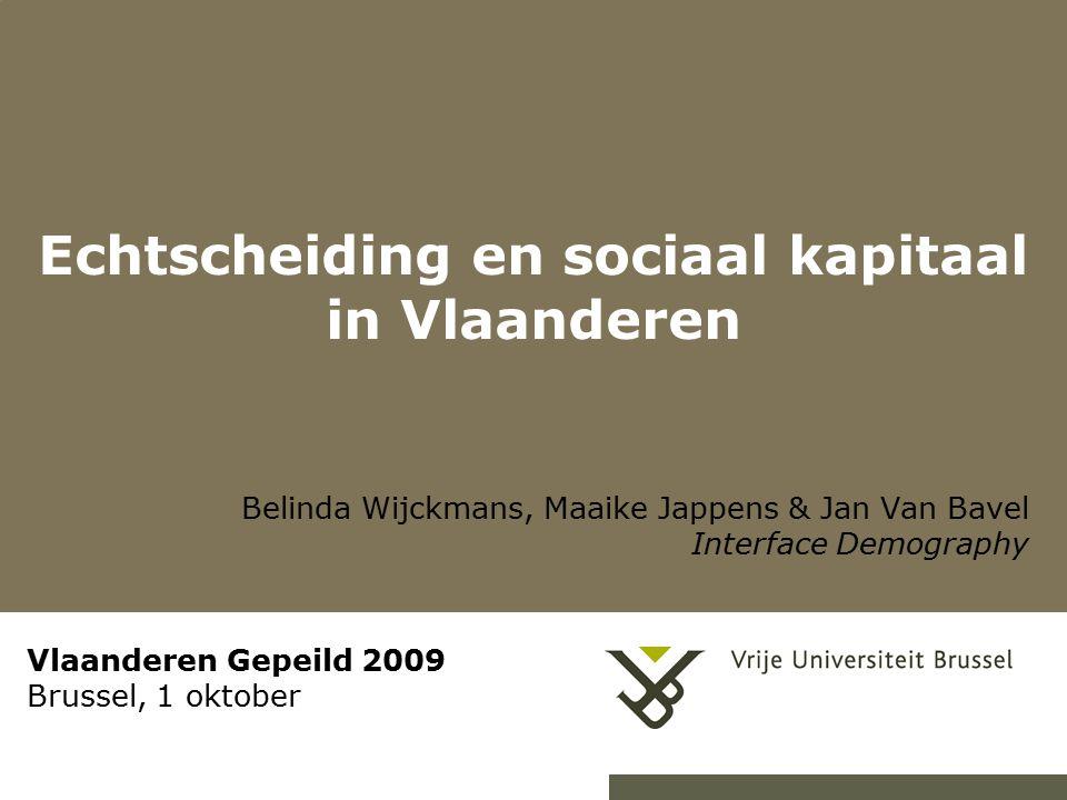 Echtscheiding en sociaal kapitaal in Vlaanderen Belinda Wijckmans, Maaike Jappens & Jan Van Bavel Interface Demography Vlaanderen Gepeild 2009 Brussel, 1 oktober