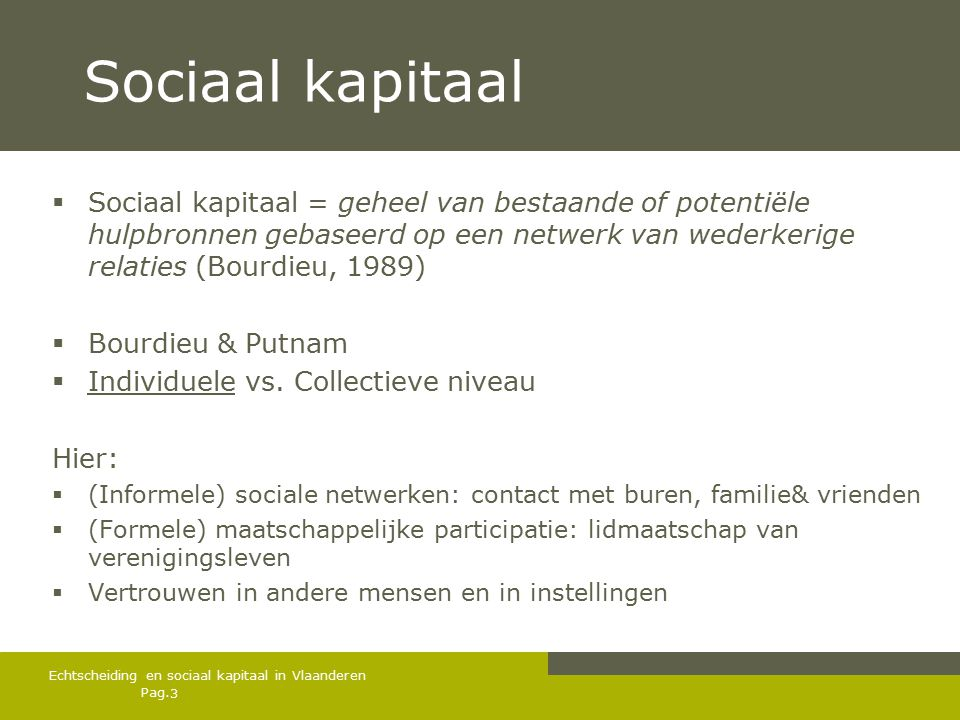 Pag. Sociaal kapitaal  Sociaal kapitaal = geheel van bestaande of potentiële hulpbronnen gebaseerd op een netwerk van wederkerige relaties (Bourdieu,