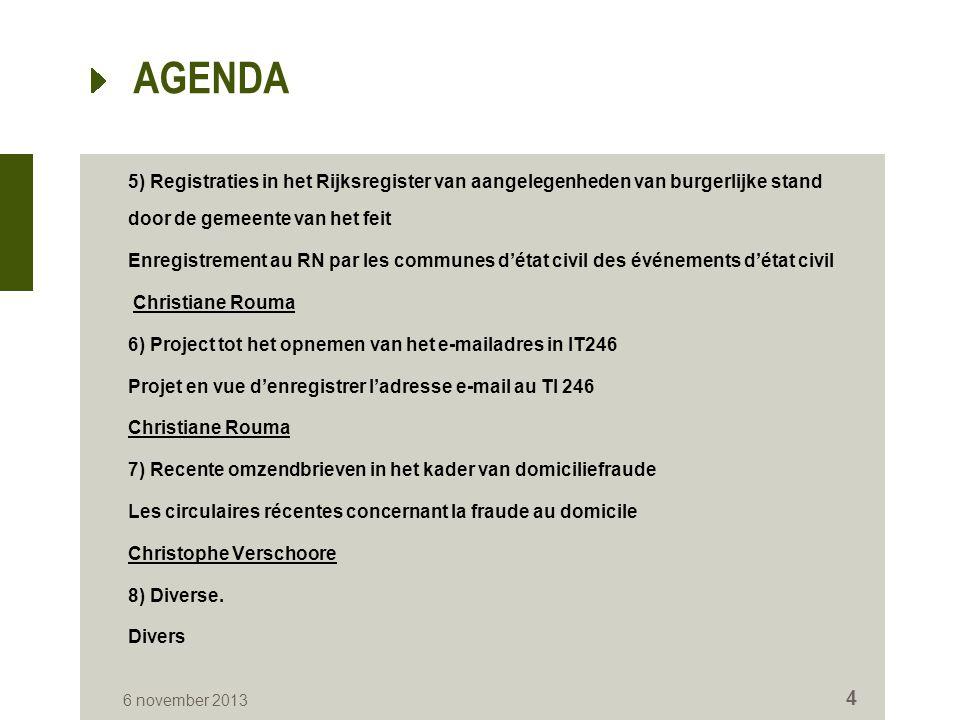 AGENDA 5) Registraties in het Rijksregister van aangelegenheden van burgerlijke stand door de gemeente van het feit Enregistrement au RN par les commu