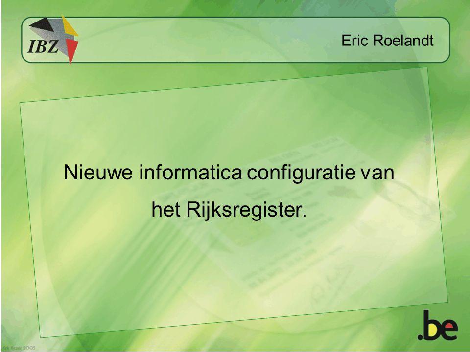 Eric Roelandt Nieuwe informatica configuratie van het Rijksregister.