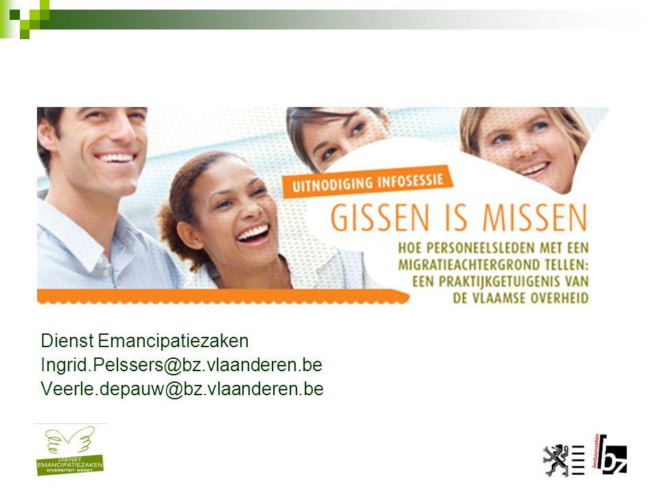Dienst Emancipatiezaken Ingrid.Pelssers@bz.vlaanderen.be Veerle.depauw@bz.vlaanderen.be