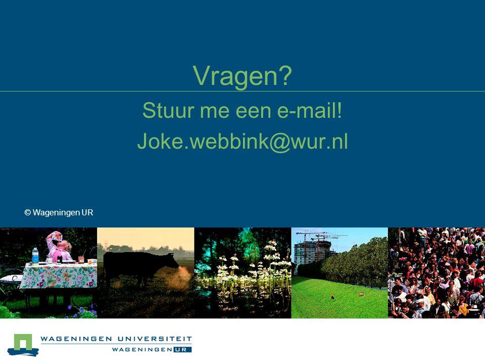 Vragen? Stuur me een e-mail! Joke.webbink@wur.nl © Wageningen UR
