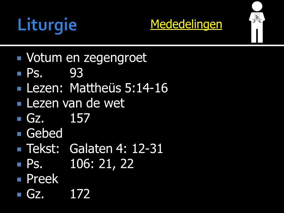 Mededelingen  Votum en zegengroet  Ps.93  Lezen:Mattheüs 5:14-16  Lezen van de wet  Gz.157  Gebed  Tekst:Galaten 4: 12-31  Ps.106: 21, 22  Pr