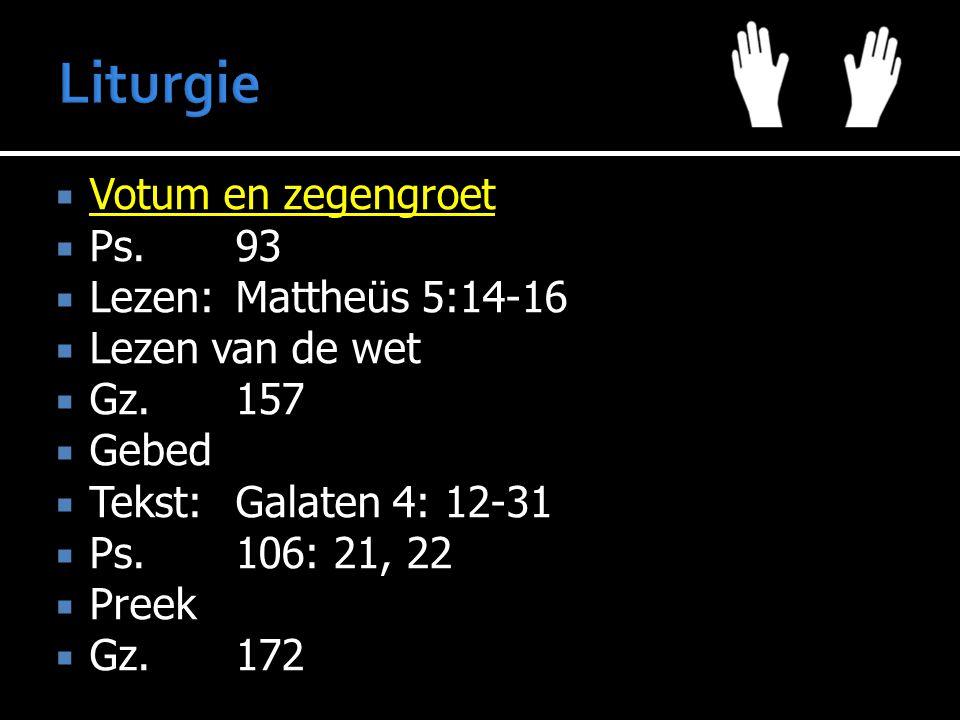 Votum en zegengroet  Ps.93  Lezen:Mattheüs 5:14-16  Lezen van de wet  Gz.157  Gebed  Tekst:Galaten 4: 12-31  Ps.106: 21, 22  Preek  Gz.172