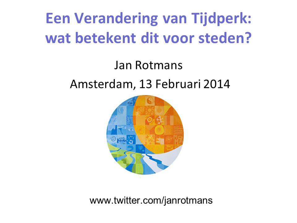 Een Verandering van Tijdperk: wat betekent dit voor steden? Jan Rotmans Amsterdam, 13 Februari 2014 www.twitter.com/janrotmans