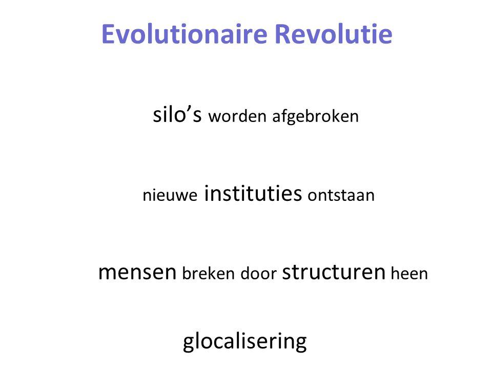 Evolutionaire Revolutie silo's worden afgebroken nieuwe instituties ontstaan mensen breken door structuren heen glocalisering
