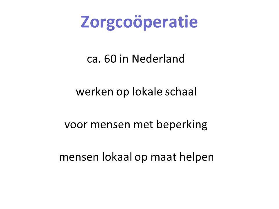 Zorgcoöperatie ca. 60 in Nederland werken op lokale schaal voor mensen met beperking mensen lokaal op maat helpen