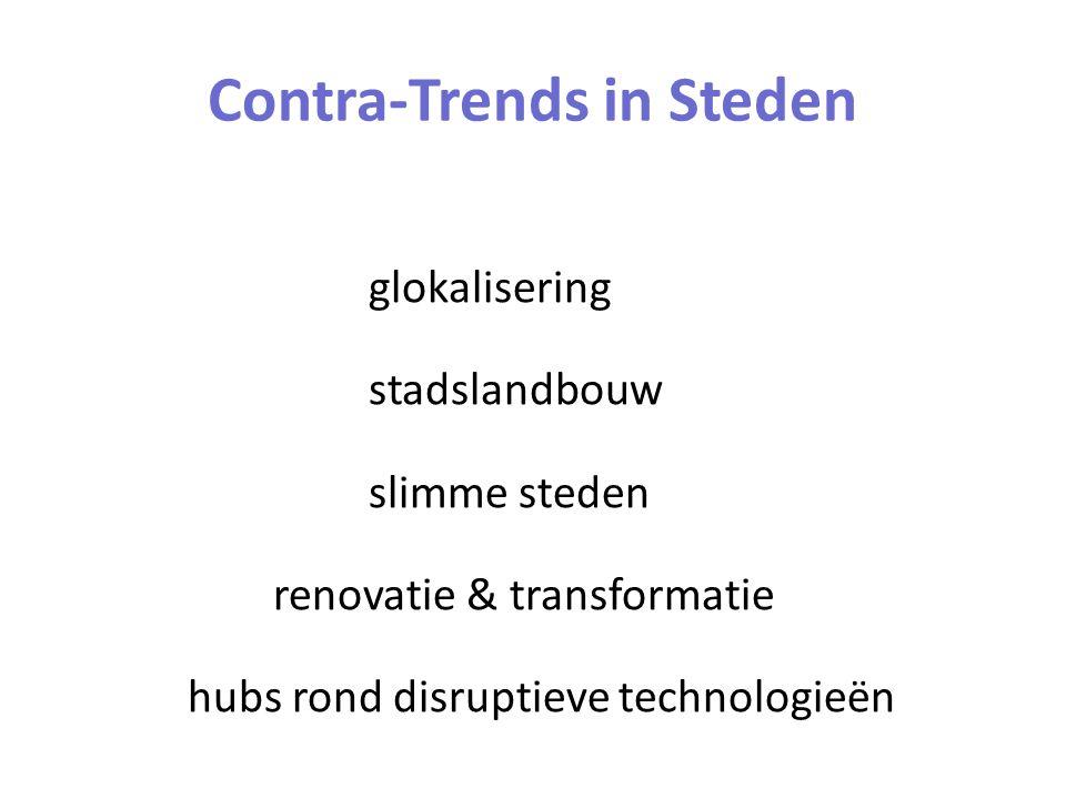 glokalisering stadslandbouw slimme steden renovatie & transformatie hubs rond disruptieve technologieën Contra-Trends in Steden