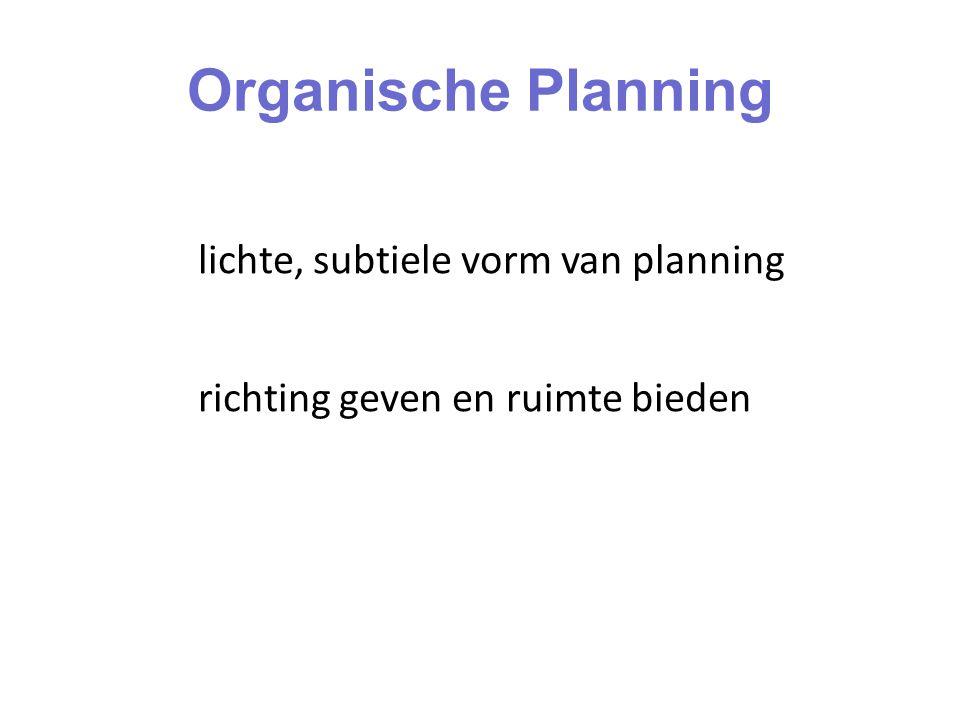 lichte, subtiele vorm van planning richting geven en ruimte bieden Organische Planning