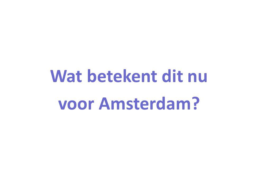Wat betekent dit nu voor Amsterdam?