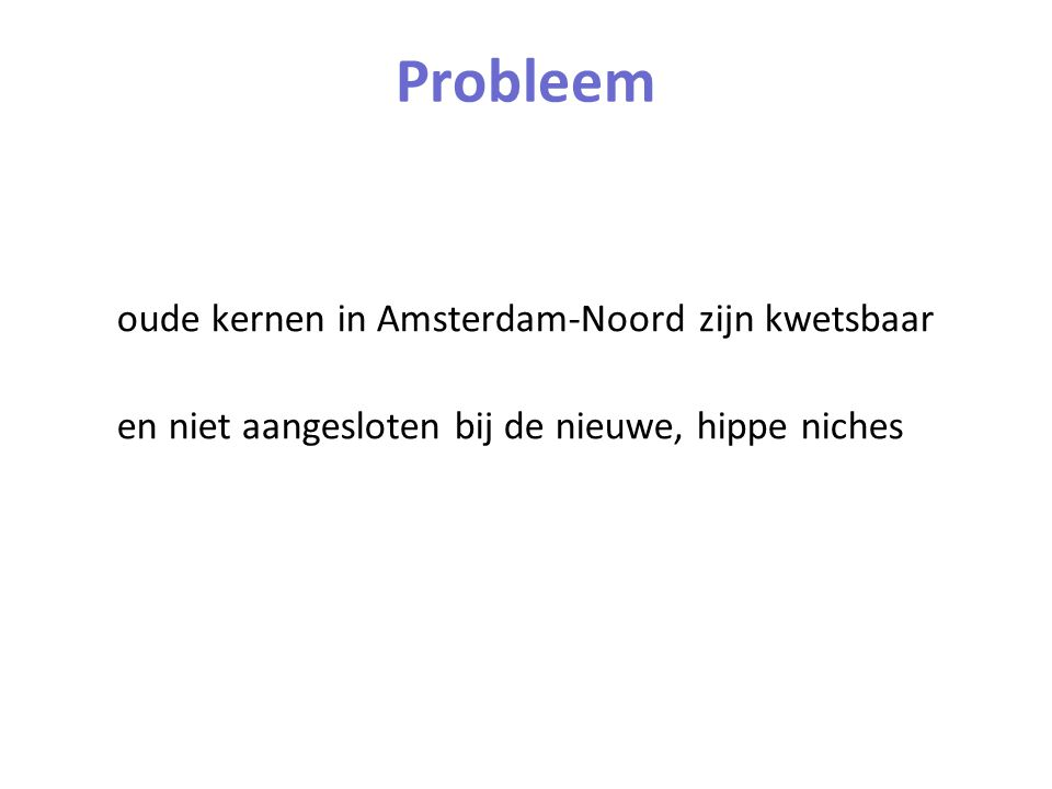 Probleem oude kernen in Amsterdam-Noord zijn kwetsbaar en niet aangesloten bij de nieuwe, hippe niches