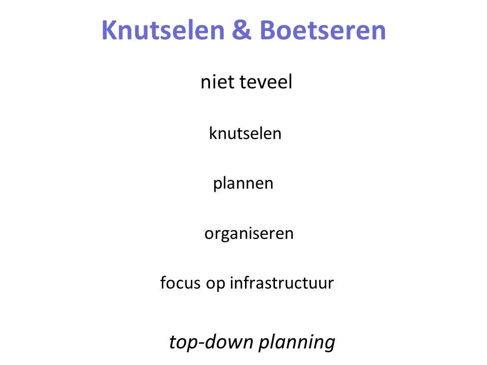 Knutselen & Boetseren niet teveel knutselen plannen organiseren focus op infrastructuur top-down planning