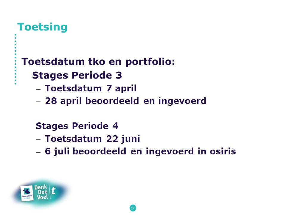 12 Toetsdatum tko en portfolio: Stages Periode 3 – Toetsdatum 7 april – 28 april beoordeeld en ingevoerd Stages Periode 4 – Toetsdatum 22 juni – 6 jul