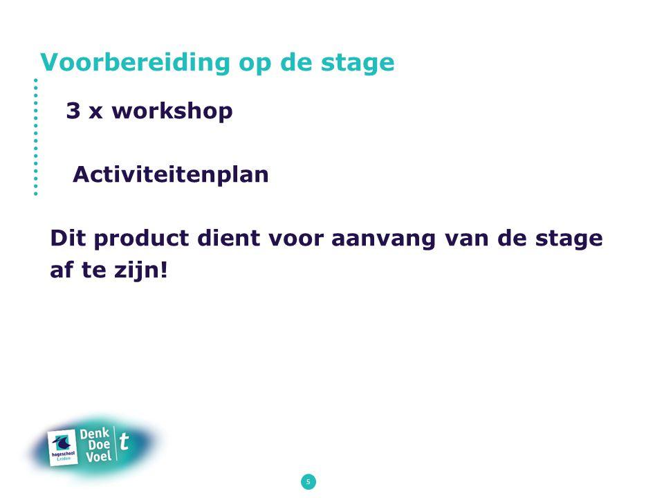 5 3 x workshop Activiteitenplan Dit product dient voor aanvang van de stage af te zijn! Voorbereiding op de stage
