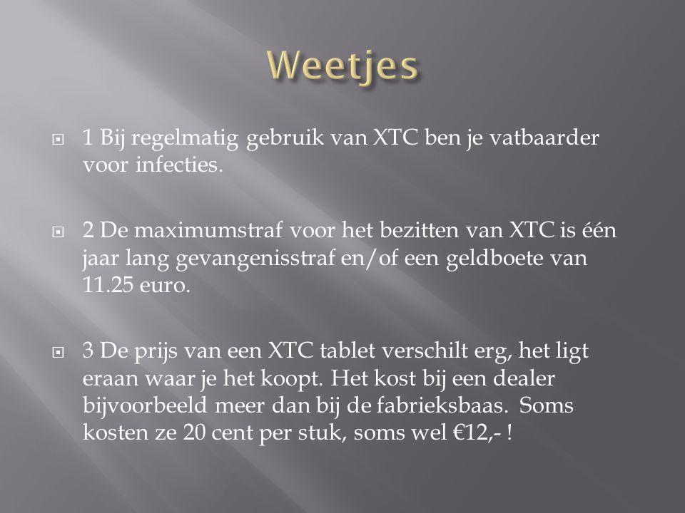  1 Bij regelmatig gebruik van XTC ben je vatbaarder voor infecties.  2 De maximumstraf voor het bezitten van XTC is één jaar lang gevangenisstraf en