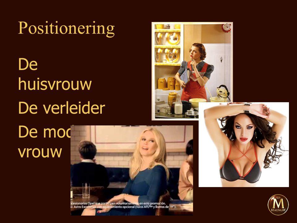 De huisvrouw De verleider De moderne vrouw Positionering