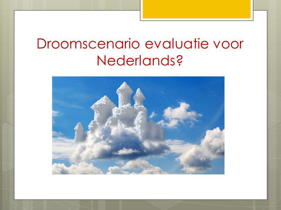 Droomscenario evaluatie voor Nederlands?