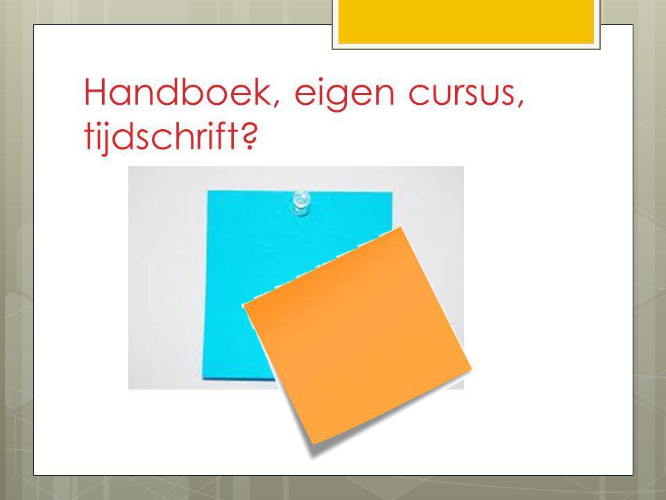 Handboek, eigen cursus, tijdschrift?