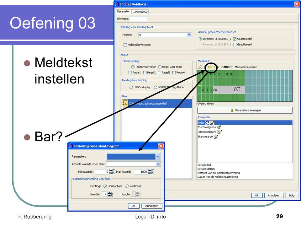 F. Rubben, ing.Logo TD: info29 Oefening 03 Meldtekst instellen Bar?