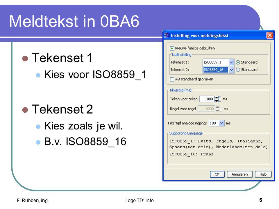 F. Rubben, ing.Logo TD: info5 Meldtekst in 0BA6 Tekenset 1 Kies voor ISO8859_1 Tekenset 2 Kies zoals je wil. B.v. ISO8859_16