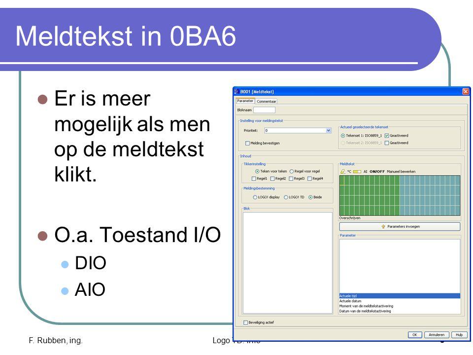 F. Rubben, ing.Logo TD: info6 Meldtekst in 0BA6 Er is meer mogelijk als men op de meldtekst klikt. O.a. Toestand I/O DIO AIO