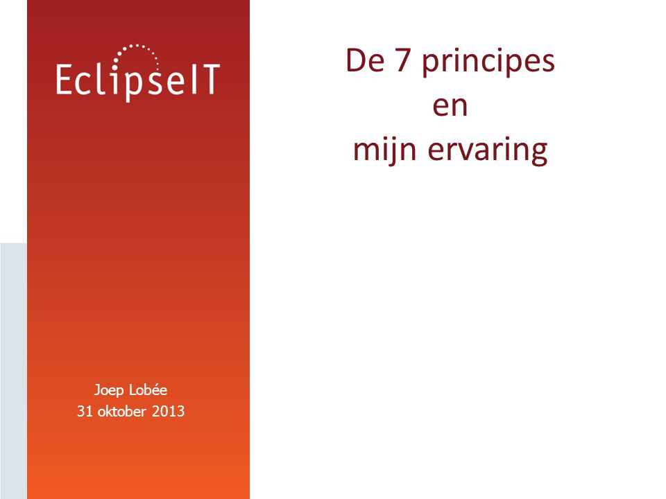 Joep Lobée 31 oktober 2013 De 7 principes en mijn ervaring