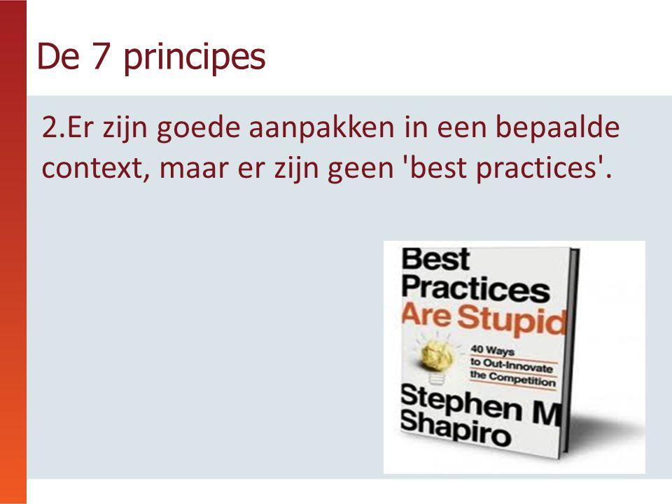 2.Er zijn goede aanpakken in een bepaalde context, maar er zijn geen best practices .