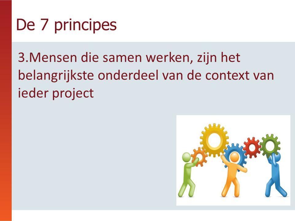 3.Mensen die samen werken, zijn het belangrijkste onderdeel van de context van ieder project De 7 principes