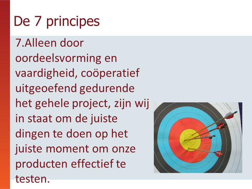 De 7 principes 7.Alleen door oordeelsvorming en vaardigheid, coöperatief uitgeoefend gedurende het gehele project, zijn wij in staat om de juiste ding