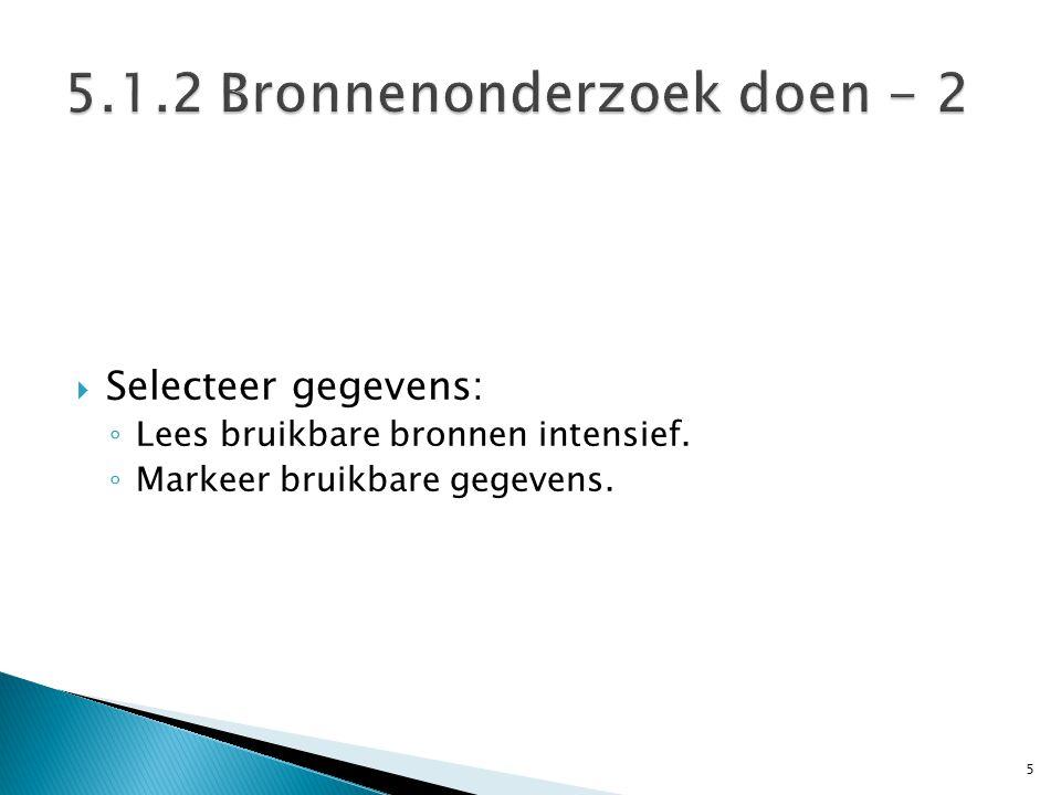  Selecteer gegevens: ◦ Lees bruikbare bronnen intensief. ◦ Markeer bruikbare gegevens. 5