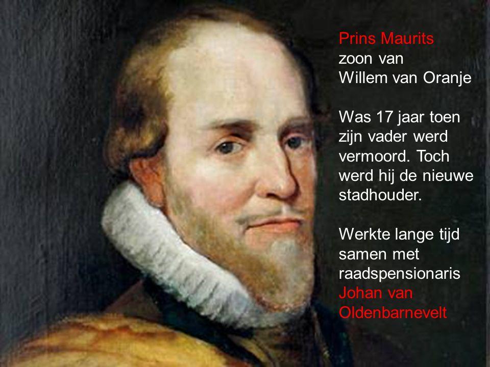 Prins Maurits zoon van Willem van Oranje Was 17 jaar toen zijn vader werd vermoord. Toch werd hij de nieuwe stadhouder. Werkte lange tijd samen met ra
