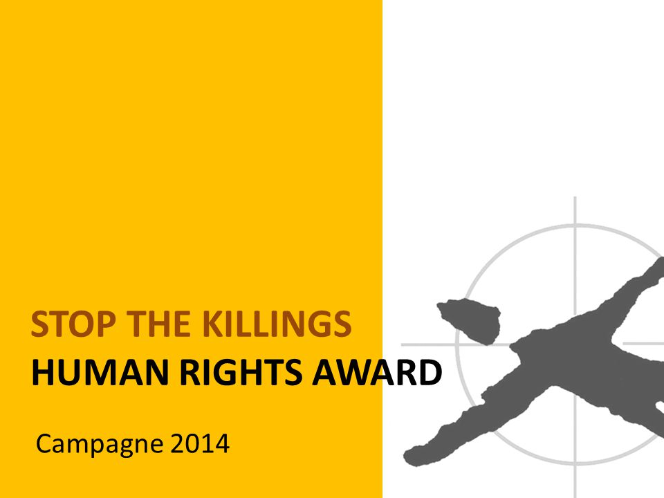 STOP THE KILLINGS HUMAN RIGHTS AWARD Campagne 2014