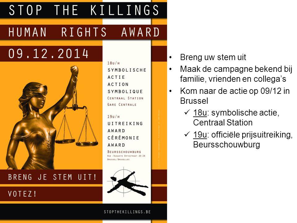 Breng uw stem uit Maak de campagne bekend bij familie, vrienden en collega's Kom naar de actie op 09/12 in Brussel 18u: symbolische actie, Centraal Station 19u: officiële prijsuitreiking, Beursschouwburg