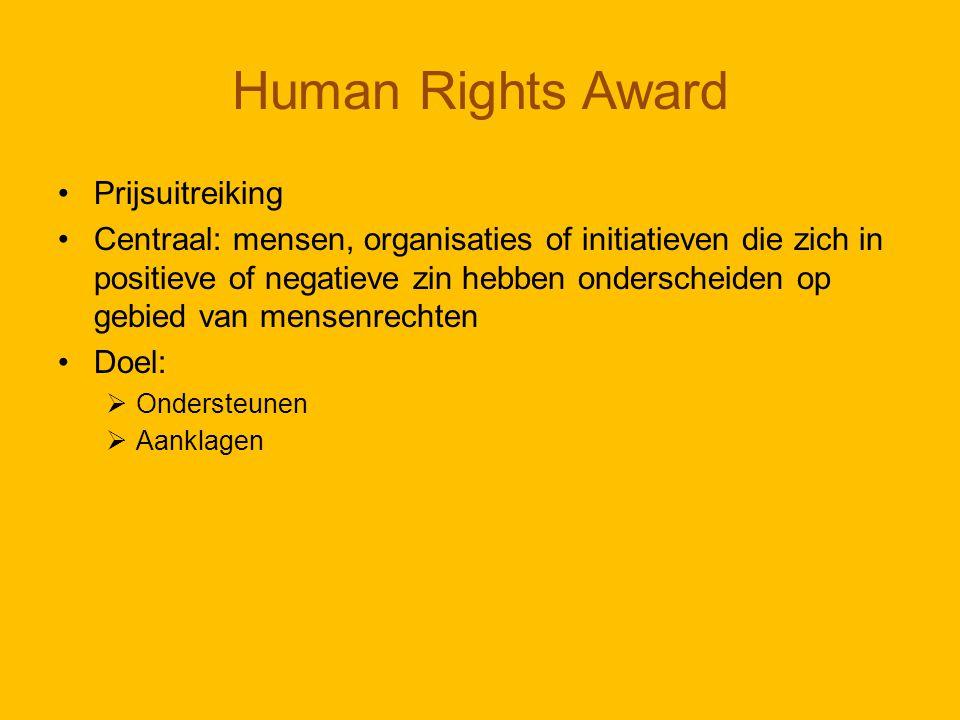 Human Rights Award Prijsuitreiking Centraal: mensen, organisaties of initiatieven die zich in positieve of negatieve zin hebben onderscheiden op gebied van mensenrechten Doel:  Ondersteunen  Aanklagen