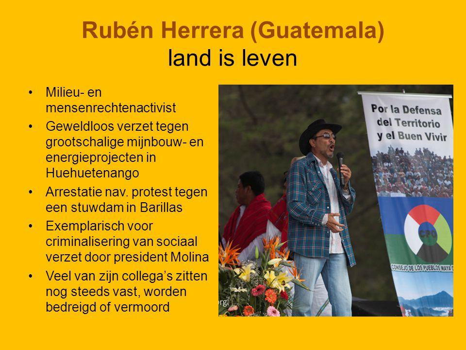 Rubén Herrera (Guatemala) land is leven Milieu- en mensenrechtenactivist Geweldloos verzet tegen grootschalige mijnbouw- en energieprojecten in Huehuetenango Arrestatie nav.