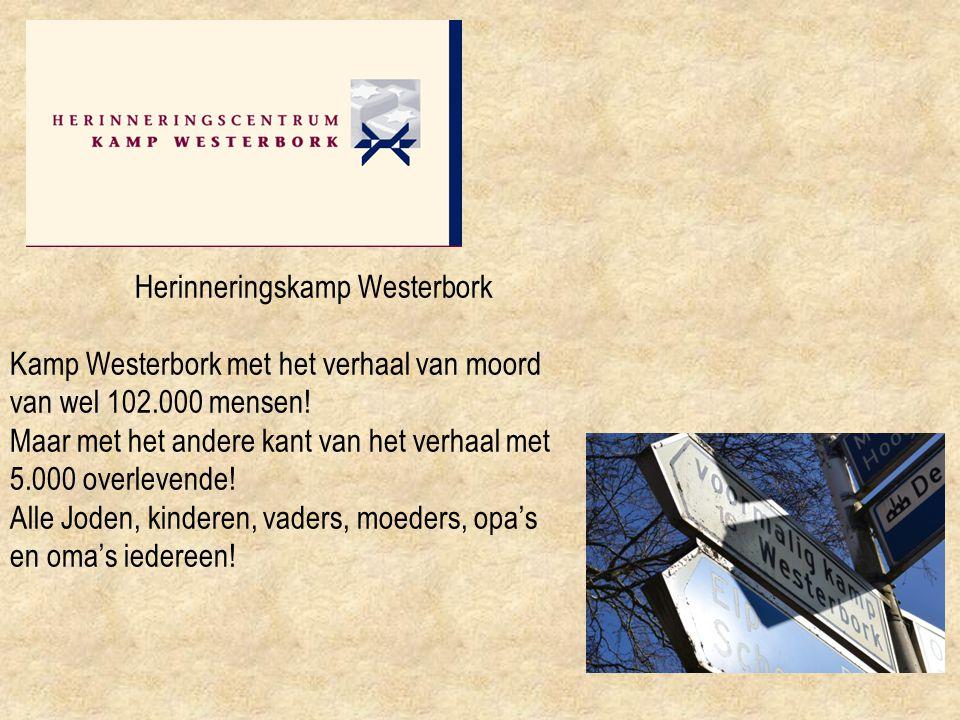 Herinneringskamp Westerbork Kamp Westerbork met het verhaal van moord van wel 102.000 mensen! Maar met het andere kant van het verhaal met 5.000 overl