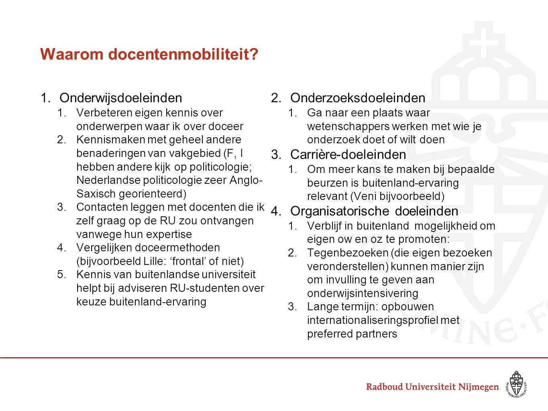 Waarom docentenmobiliteit? 1.Onderwijsdoeleinden 1.Verbeteren eigen kennis over onderwerpen waar ik over doceer 2.Kennismaken met geheel andere benade
