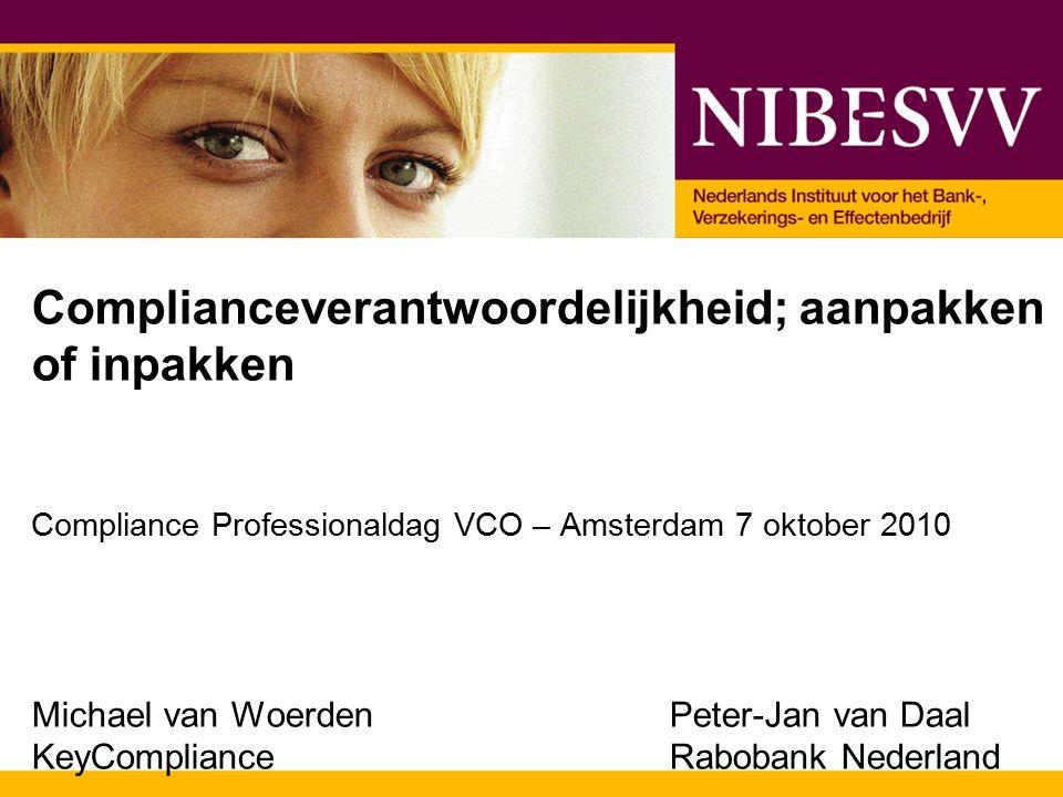 Complianceverantwoordelijkheid; aanpakken of inpakken Compliance Professionaldag VCO – Amsterdam 7 oktober 2010 Michael van WoerdenPeter-Jan van Daal KeyComplianceRabobank Nederland