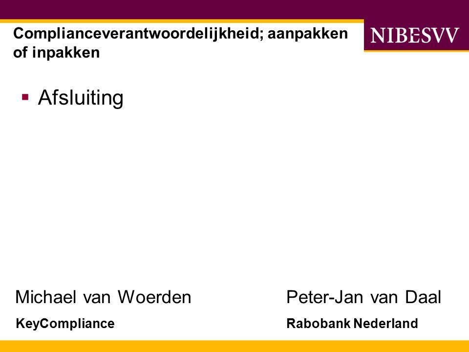 Michael van WoerdenPeter-Jan van Daal KeyComplianceRabobank Nederland  Afsluiting Complianceverantwoordelijkheid; aanpakken of inpakken