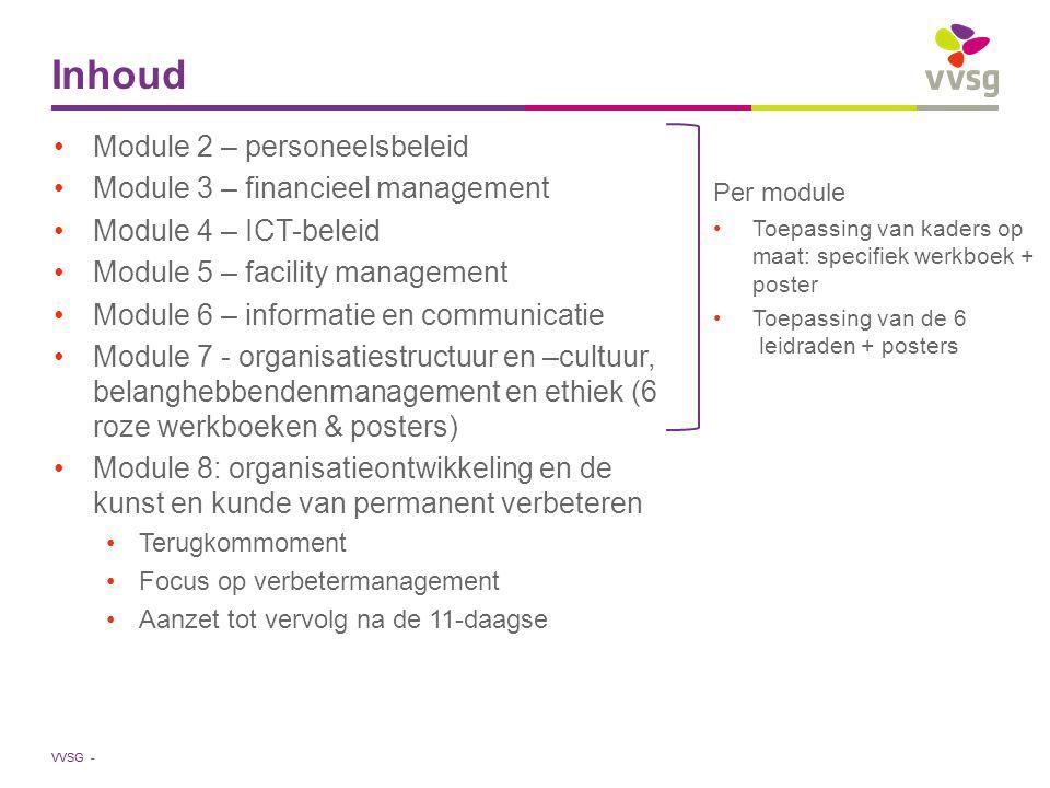 VVSG - Inhoud Module 2 – personeelsbeleid Module 3 – financieel management Module 4 – ICT-beleid Module 5 – facility management Module 6 – informatie