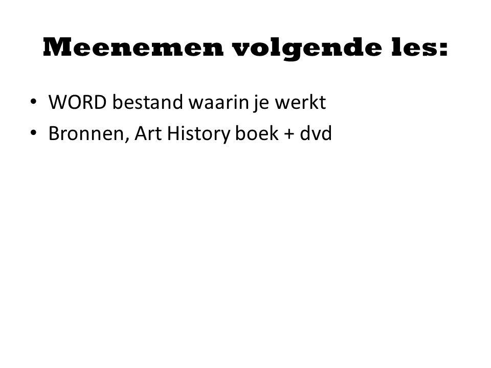 Meenemen volgende les: WORD bestand waarin je werkt Bronnen, Art History boek + dvd