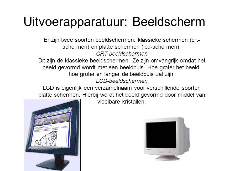Uitvoerapparatuur: Beeldscherm Er zijn twee soorten beeldschermen: klassieke schermen (crt- schermen) en platte schermen (lcd ‑ schermen). CRT-beeldsc