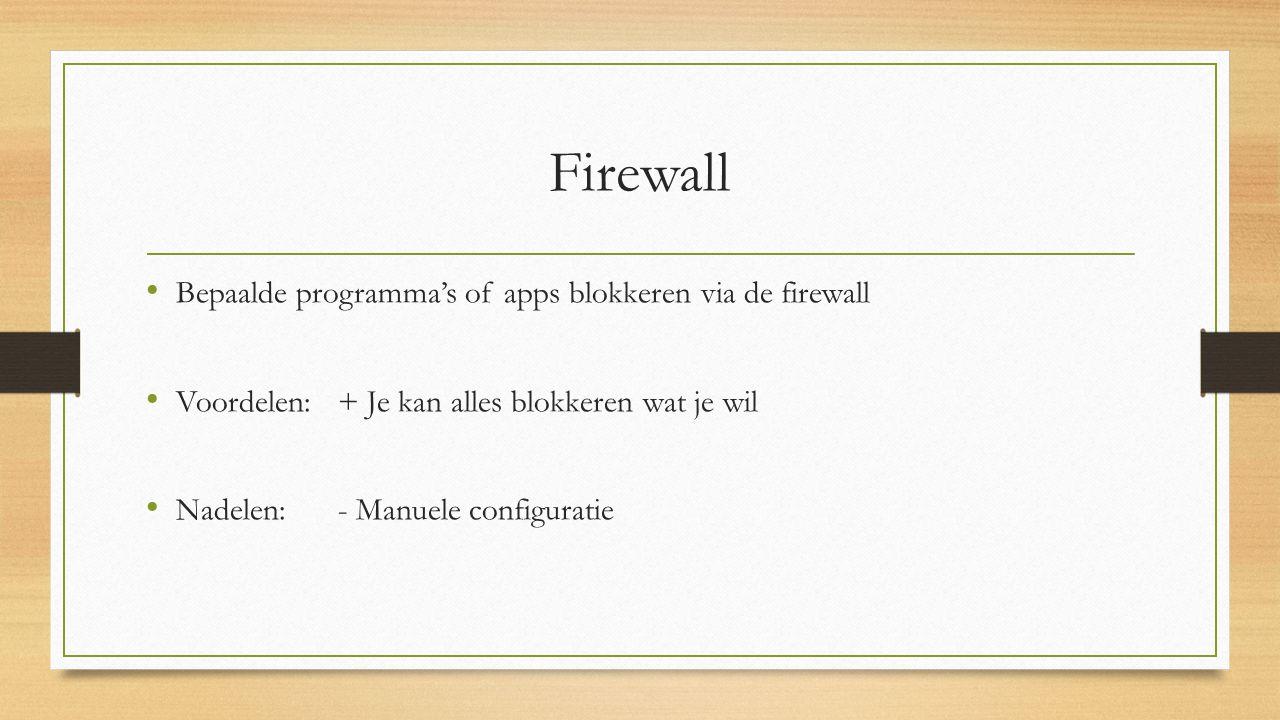 Firewall Bepaalde programma's of apps blokkeren via de firewall Voordelen: + Je kan alles blokkeren wat je wil Nadelen: - Manuele configuratie