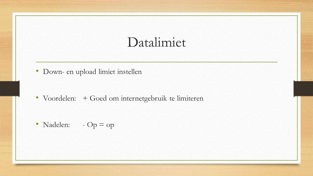 Datalimiet Down- en upload limiet instellen Voordelen:+ Goed om internetgebruik te limiteren Nadelen:- Op = op