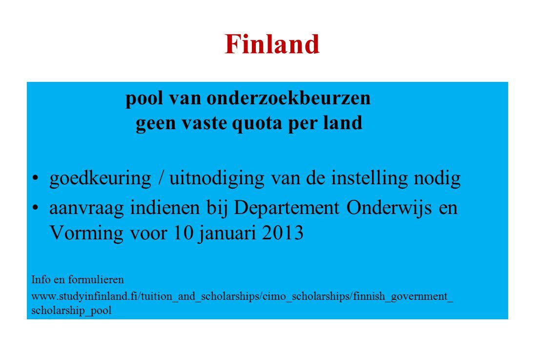 Finland pool van onderzoekbeurzen geen vaste quota per land goedkeuring / uitnodiging van de instelling nodig aanvraag indienen bij Departement Onderw