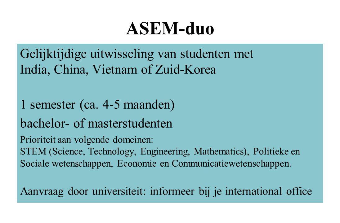 ASEM-duo Gelijktijdige uitwisseling van studenten met India, China, Vietnam of Zuid-Korea 1 semester (ca. 4-5 maanden) bachelor- of masterstudenten Pr