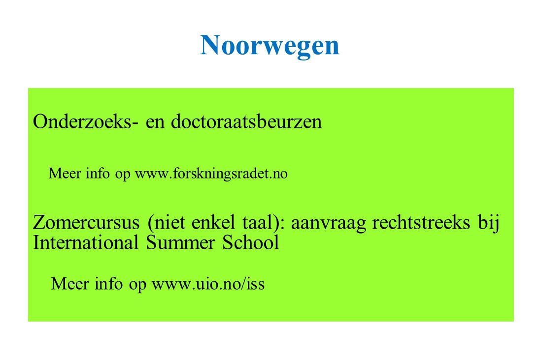 Noorwegen Onderzoeks- en doctoraatsbeurzen Meer info op www.forskningsradet.no Zomercursus (niet enkel taal): aanvraag rechtstreeks bij International Summer School Meer info op www.uio.no/iss