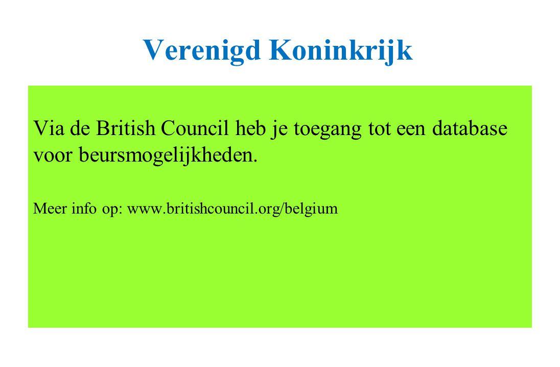 Verenigd Koninkrijk Via de British Council heb je toegang tot een database voor beursmogelijkheden. Meer info op: www.britishcouncil.org/belgium