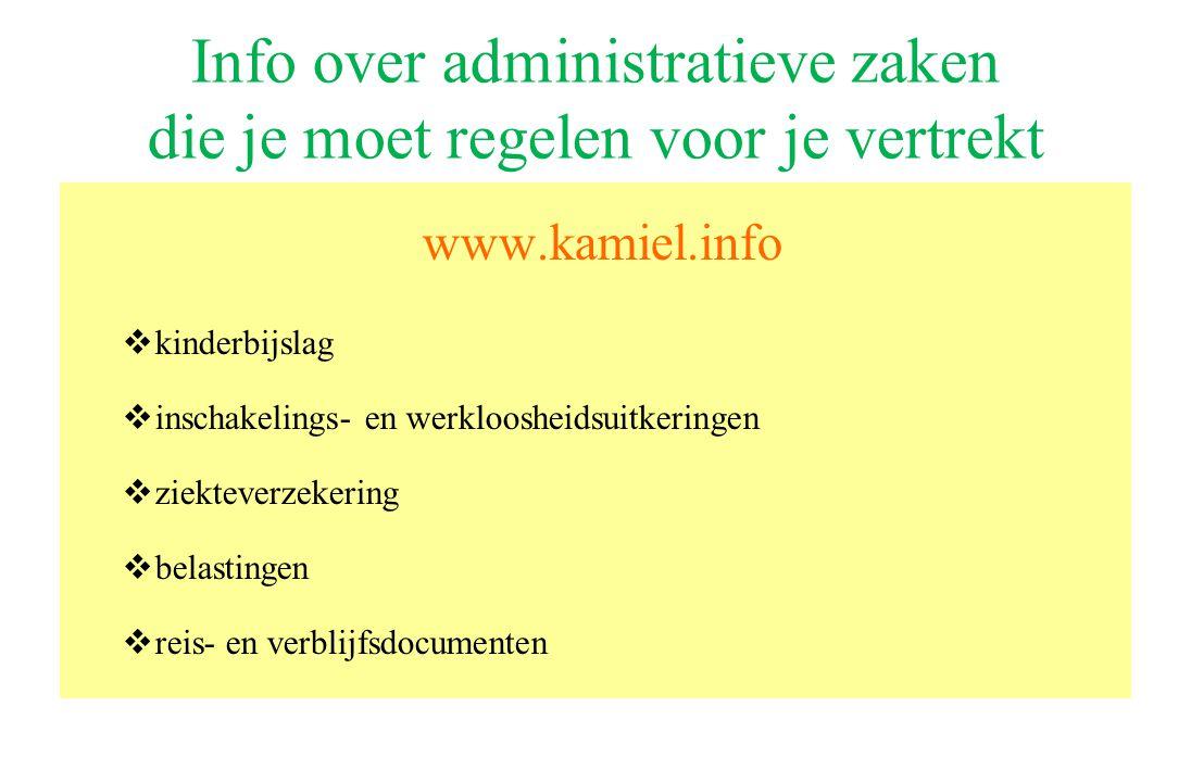 Info over administratieve zaken die je moet regelen voor je vertrekt www.kamiel.info  kinderbijslag  inschakelings- en werkloosheidsuitkeringen  ziekteverzekering  belastingen  reis- en verblijfsdocumenten